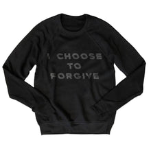 Load image into Gallery viewer, I CHOOSE TO FOGIVE ... Unisex Sweatshirt