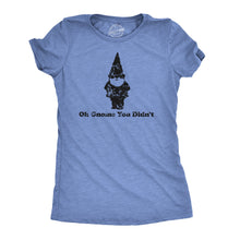 Load image into Gallery viewer, Oh Gnome You Didn't Women's Tshirt