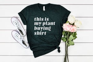 This is My Plant Buying Shirt