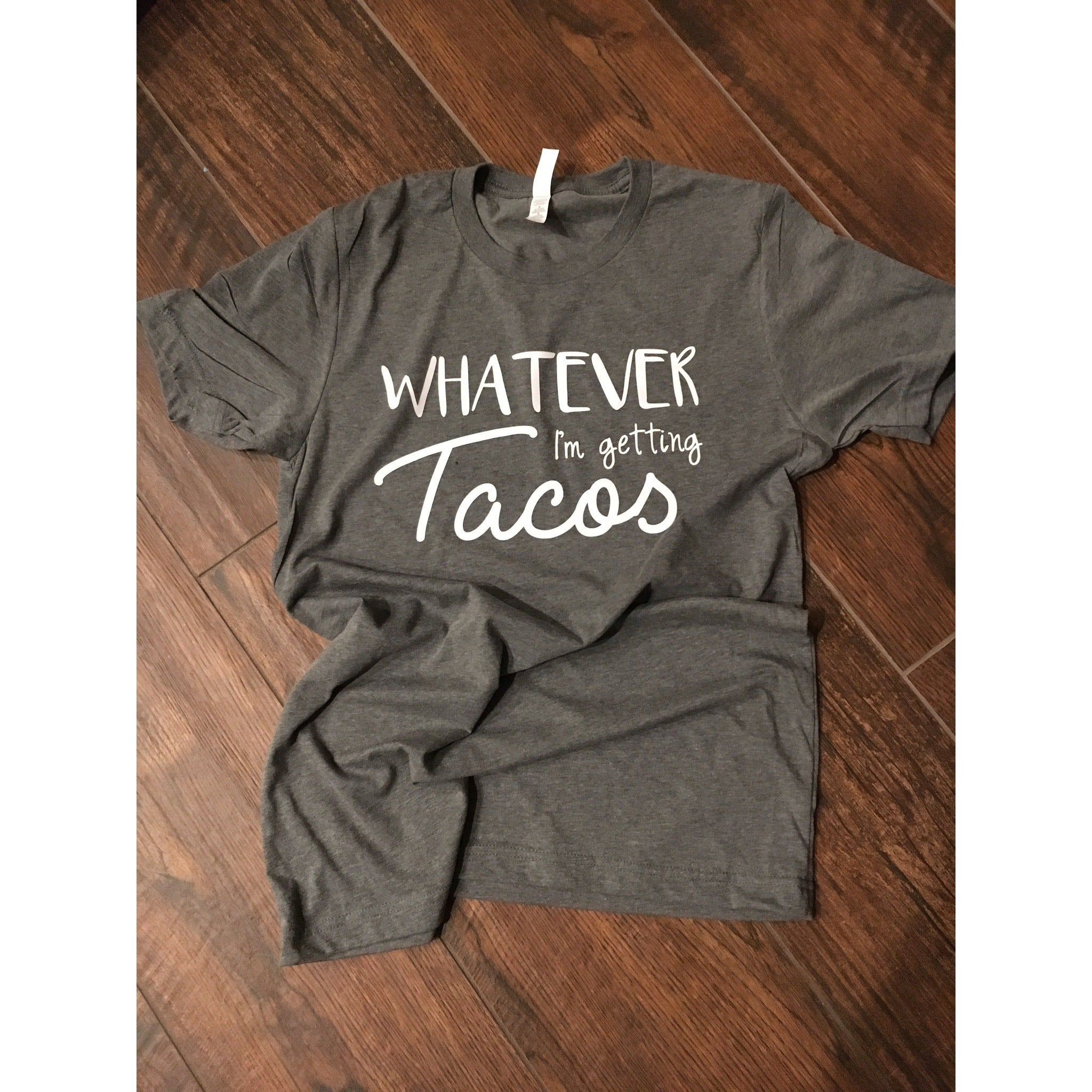 Whatever I'm Getting Tacos Shirt