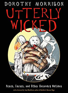 Utterly Wicked Hexes, Curses and Other Unsavory Notions