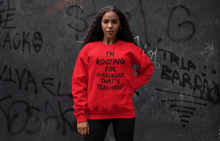 Load image into Gallery viewer, Rooting For Everybody That's Teaching Sweatshirt (Red)