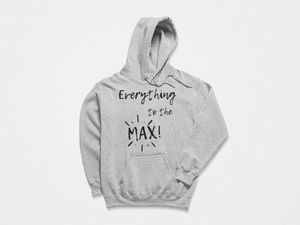 Everything to the MAX Sweatshirt (Gray)