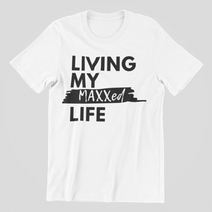 Living my Maxxed Life-Unlimited Tee