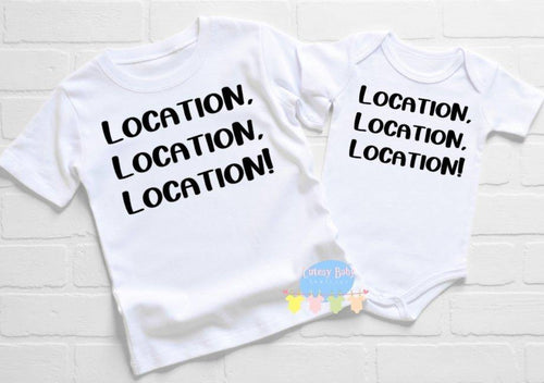 Location, Location, Location Real Estate Baby Onesie® / Bib / Toddler T-Shirt - Cutesy Baby Boutique