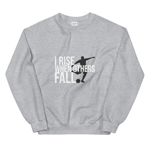 I rise when others fall Fotboll Sweatshirt