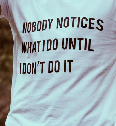 Nobody notices what i do until i don't do it férfi póló