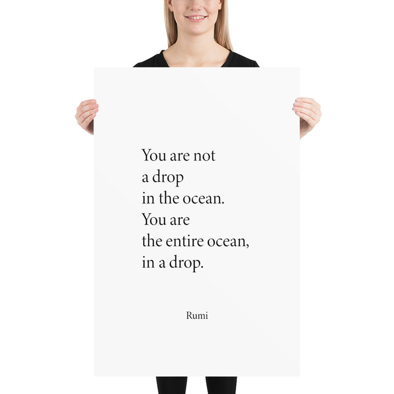 Poster - Rumi - You are not  a drop  in the ocean, you are  the entire ocean,  in a drop, white, 24x36