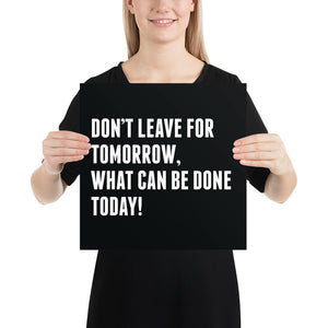 Poster - Quotes - Don't leave for tomorrow..black