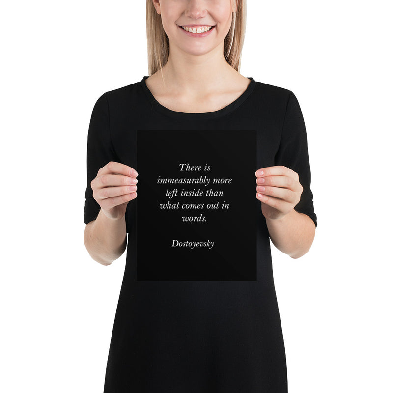 Poster - Book Quote Prints - There is immeasurably more left inside than what comes out in words,  Dostoyevsky
