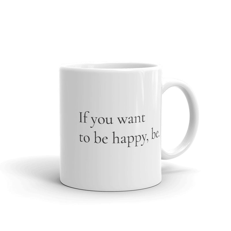 Mug - If you want to be happy, be.