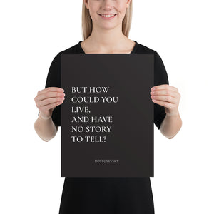 Poster - Book Quotes, But how could you live and have no story to tell, Dostoyevsky