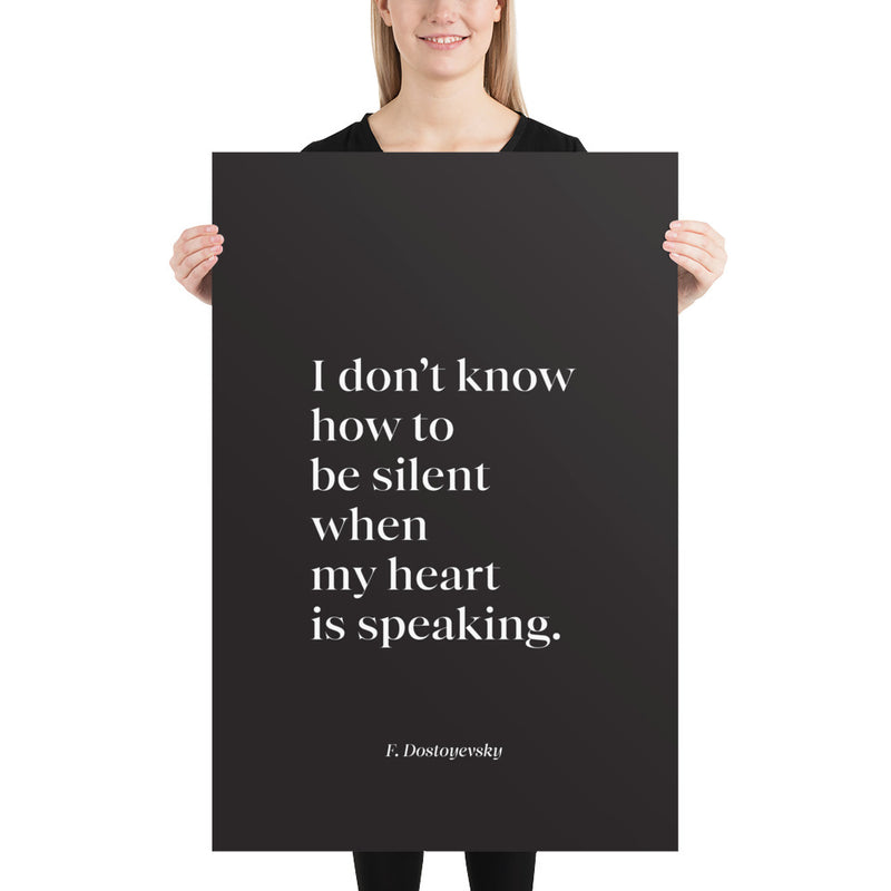 Poster - Book Quotes, I don't know how to be silent, F. Dostoyevsky, black, 24x36