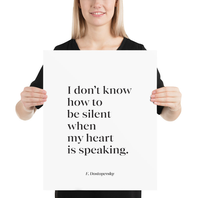Poster - Book Quote, I don't know how to be silent, F. Dostoyevsky, white, 16x20