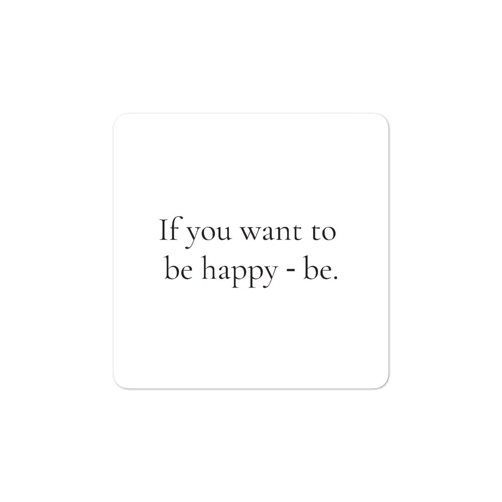 Sticker - If you want to be happy - be.