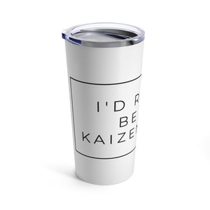 """I'd Rather Be In a Kaizen Event"" Tumbler"