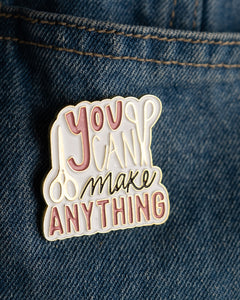 You Can Make Anything Pin
