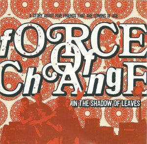 "Force of Change ""In The Shadow Of Leaves"""