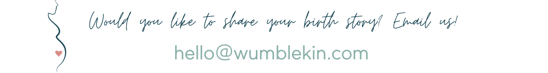Interested in sharing your birth story on Wumblekin? Send us an email at hello@wumblekin.com