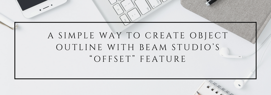 "A Simple Way to Create Object Outline with Beam Studio's ""Offset"" Feature"