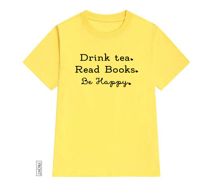 Drink Tea, Read Books, Be Happy-T Shirt - WriteOnMan