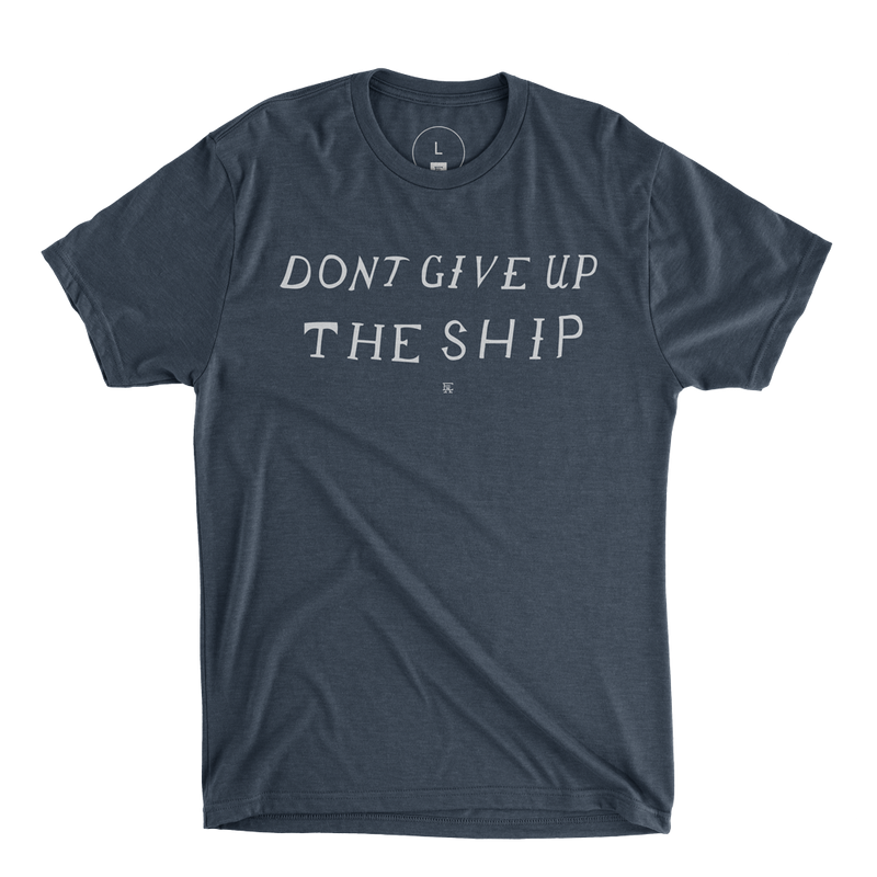 Don't Give Up the Ship Tee