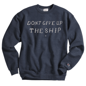 Don't Give Up The Ship Crewneck Sweatshirt