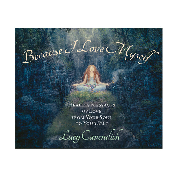 Because I Love Myself: Healing Messages of Love From Your Soul to Your Self by Lucy Cavendish