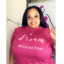Load image into Gallery viewer, Dream Without Fear Tee
