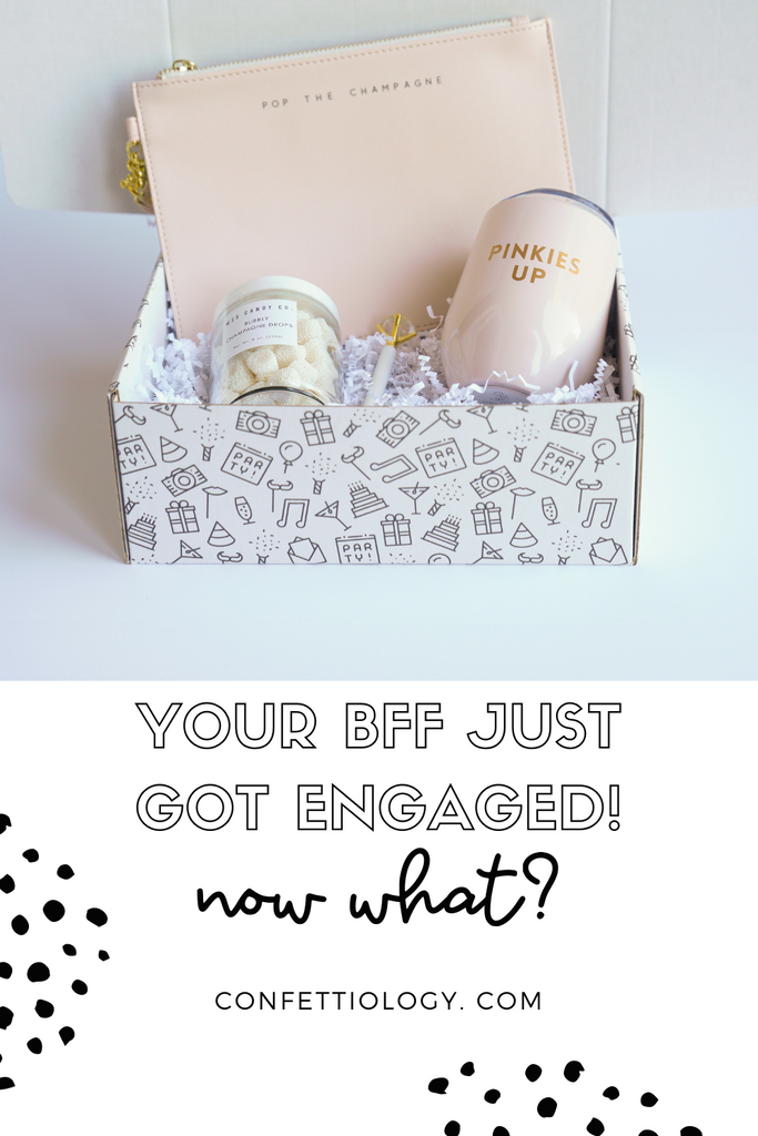 Your BFF just got engaged! Now what?