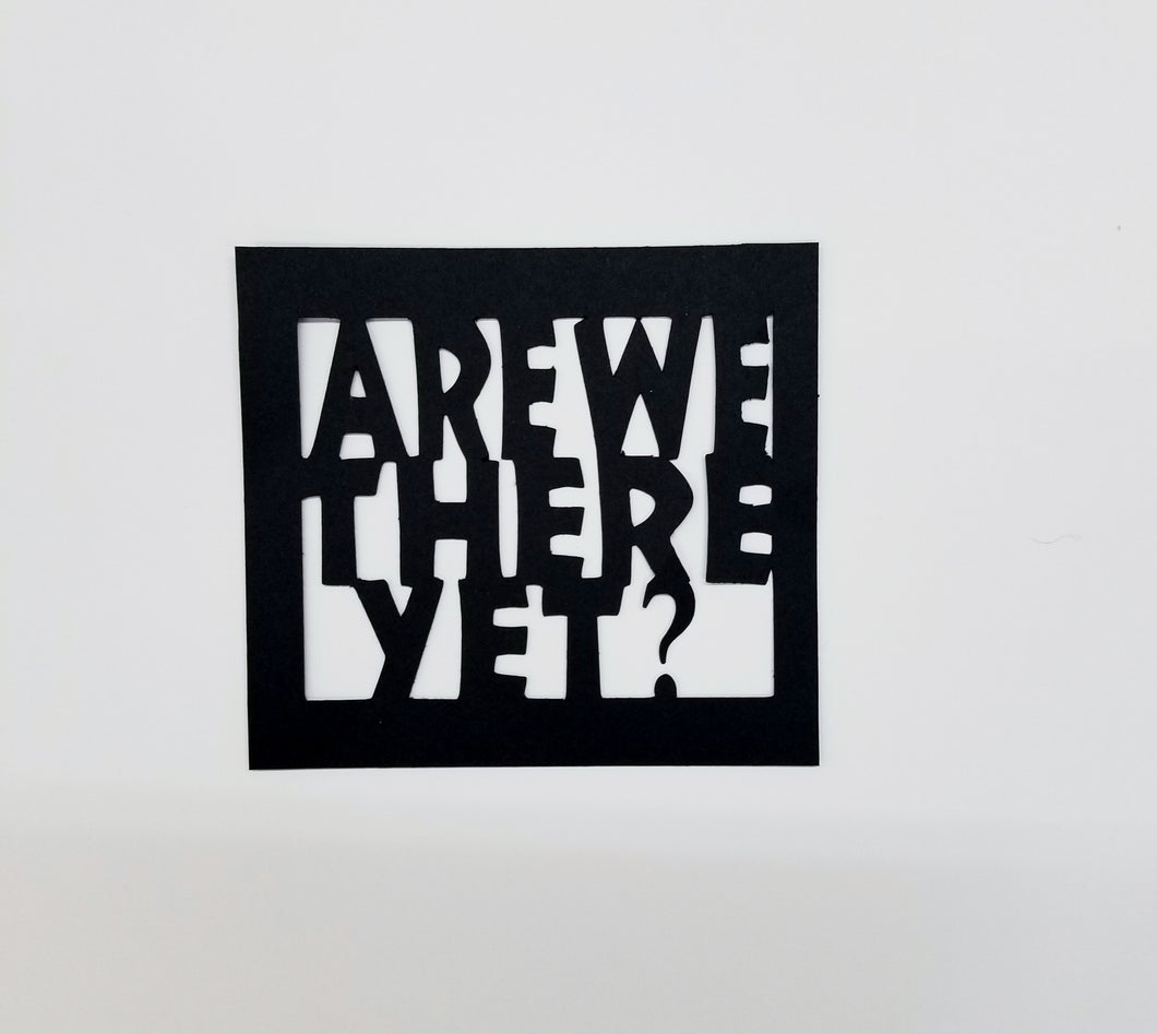 Are We There Yet Die Cut