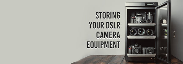 Storing Your DSLR Camera Equipment