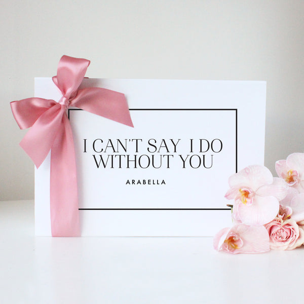I can't say I do without you- Bridal Gift Box