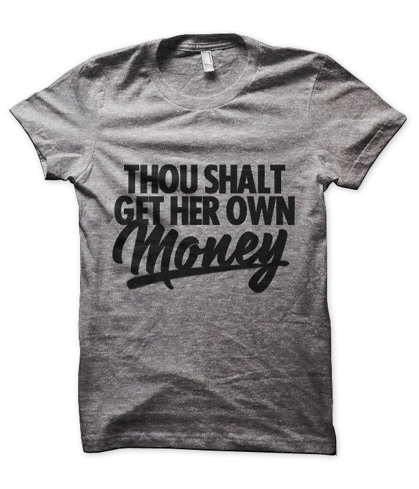 Thou Shalt Get Her Own Money Tee