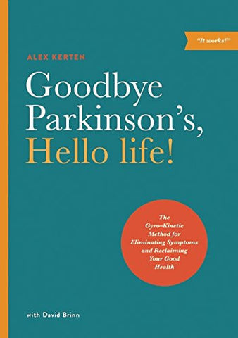 Goodbye Parkinson's, Hello life!: <span>The Gyro–Kinetic Method for Eliminating Symptoms and Reclaiming Your Good Health</span>