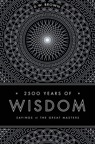 2500 Years of Wisdom: <span>Sayings of the Great Masters</span>