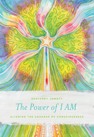 The Power of I AM: <span>Aligning the Chakras of Consciousness</span>