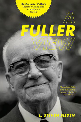 A Fuller View: <span>Buckminster Fuller's Vision of Hope and Abundance for All</span>