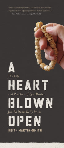 A Heart Blown Open: <span>The Life and Practice of Zen Master Jun Po Denis Kelly Roshi</span>