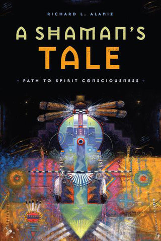 A Shaman's Tale: <span>Path to Spirit Consciousness</span>