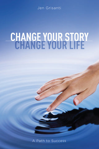 Change Your Story, Change Your Life: <span>A Path to Success</span>