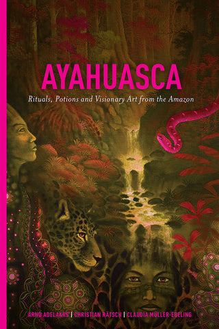 Ayahuasca: <span>Rituals, Potions and Visionary Art from the Amazon</span>
