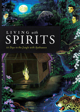 Living with Spirits: <span>10 Days in the Jungle with Ayahuasca (DVD)</span>