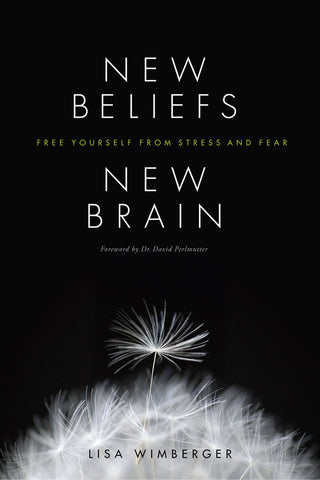 New Beliefs, New Brain:<span> Free Yourself from Stress and Fear</span>