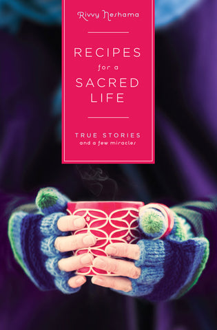 Recipes for a Sacred Life: <span>True Stories and a Few Miracles</span>