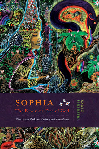 Sophia: <span>The Feminine Face of God</span>: <span>Nine Heart Paths to Healing and Abundance</span>