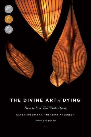 The Divine Art of Dying: <span>How to Live Well While Dying</span>