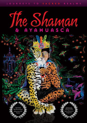 The Shaman & Ayahuasca: <span>Journeys to Sacred Realms (DVD)</span>
