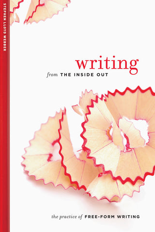 Writing from the Inside Out: <span>The Practice of Free-Form Writing</span>