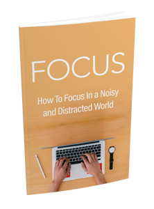 Focus Ebook - How to Focus In a Noisy and Distracted World - Motivational Printables